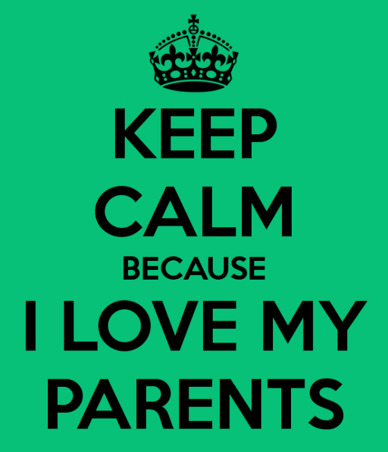 keep calm because I love my parents